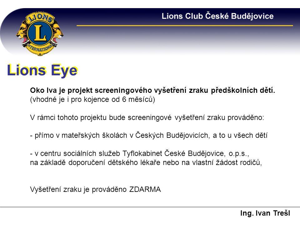 Lions Eye Oko lva je projekt screeningového vyšetření zraku předškolních dětí. (vhodné je i pro kojence od 6 měsíců) V rámci tohoto projektu bude scre