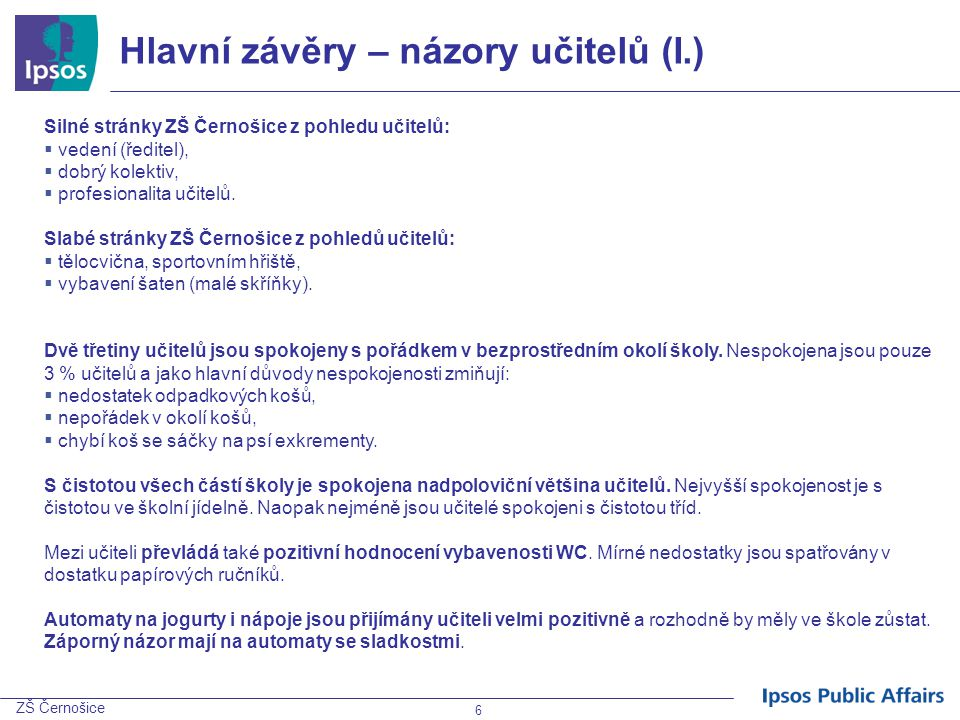 ZŠ Černošice 7 Hlavní závěry - názory učitelů (II.) Kvalita i nabídka jídel ve školní jídelně je hodnocena pozitivně.