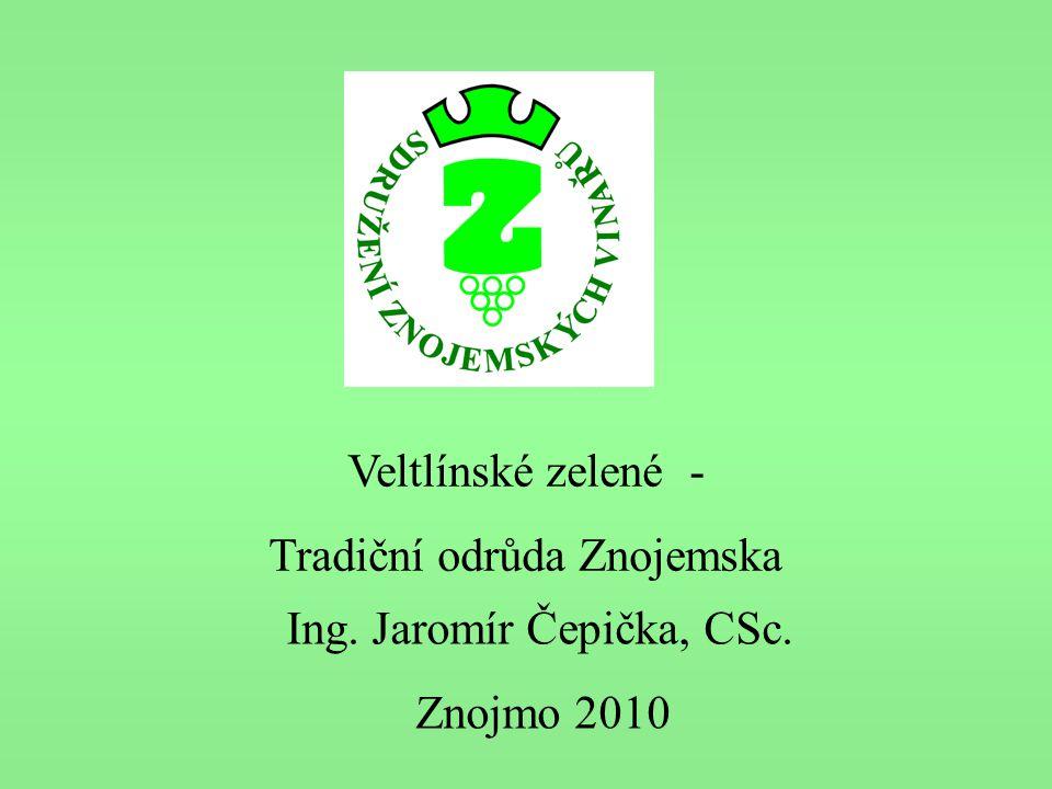 Veltlínské zelené - Tradiční odrůda Znojemska Ing. Jaromír Čepička, CSc. Znojmo 2010