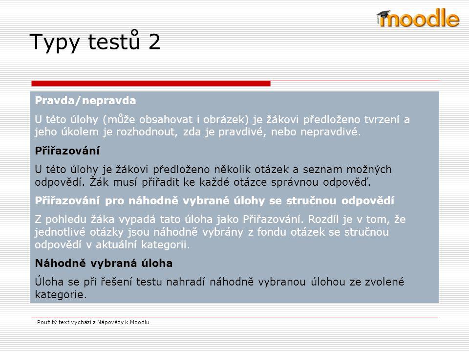 Testy se mohou skládat z otázek několika typů: Typy testů 1 Úloha s výběrem odpovědí Při odpovídání na tuto otázku (může obsahovat i obrázek) vybere žák odpověď z několika možností.