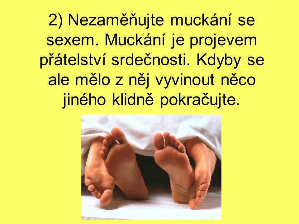 3) Muchlování může trvat vteřiny, ale i minuty. Přivřete oči a vychutnávejte je!