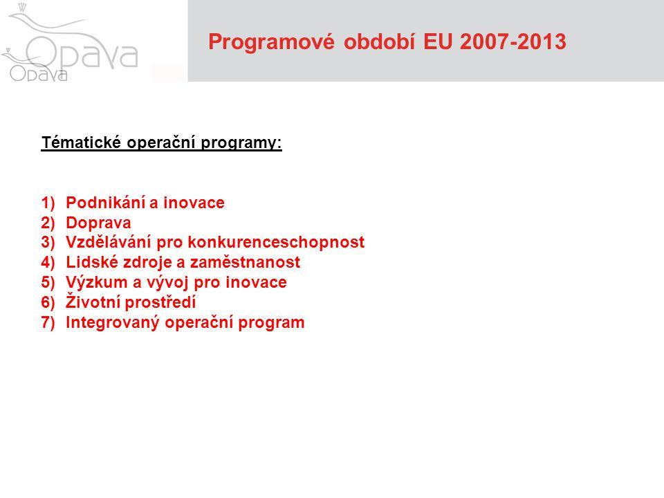 Programové období EU 2007-2013 Tématické operační programy: 1)Podnikání a inovace 2)Doprava 3)Vzdělávání pro konkurenceschopnost 4)Lidské zdroje a zam
