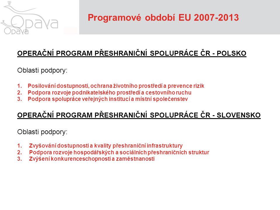 Programové období EU 2007-2013 OPERAČNÍ PROGRAM PŘESHRANIČNÍ SPOLUPRÁCE ČR - POLSKO Oblasti podpory: 1.Posilování dostupnosti, ochrana životního prost