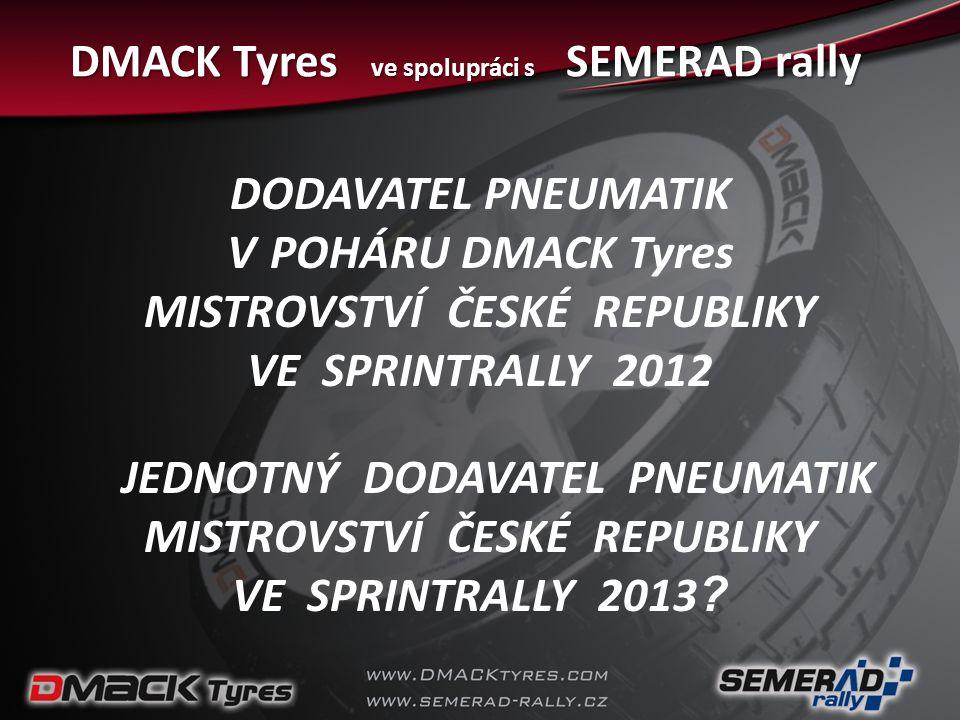 DMACK Tyres ve spolupráci s SEMERAD rally DODAVATEL PNEUMATIK V POHÁRU DMACK Tyres MISTROVSTVÍ ČESKÉ REPUBLIKY VE SPRINTRALLY 2012 JEDNOTNÝ DODAVATEL