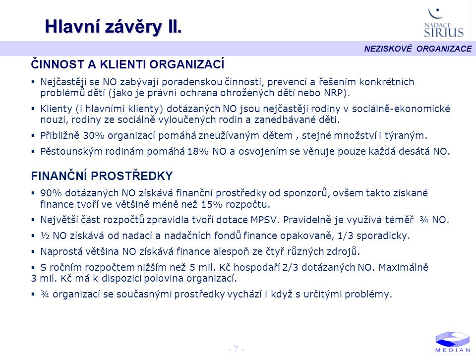 NEZISKOVÉ ORGANIZACE - 7 - Hlavní závěry II. ČINNOST A KLIENTI ORGANIZACÍ  Nejčastěji se NO zabývají poradenskou činností, prevencí a řešením konkrét