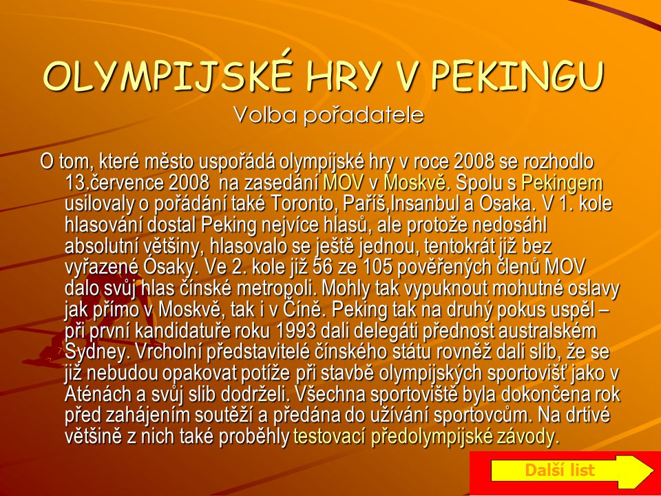 OLYMPIJSKÉ HRY V PEKINGU Volba pořadatele Volba pořadatele O tom, které město uspořádá olympijské hry v roce 2008 se rozhodlo 13.července 2008 na zase