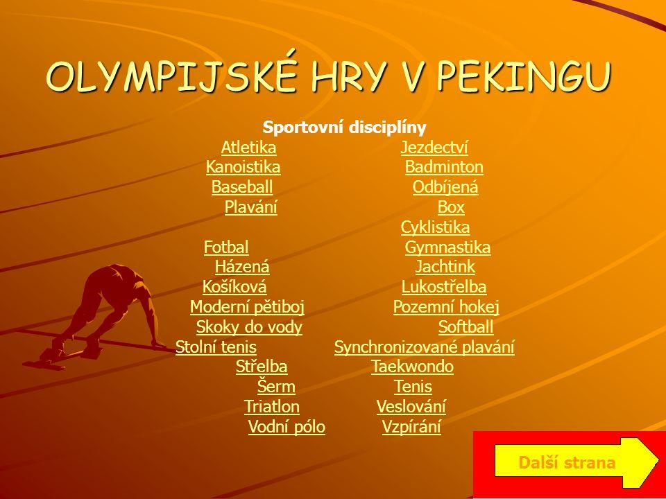 OLYMPIJSKÉ HRY V PEKINGU Sportovní disciplíny AtletikaAtletika JezdectvíJezdectví KanoistikaKanoistika BadmintonBadminton BaseballBaseball OdbíjenáOdb