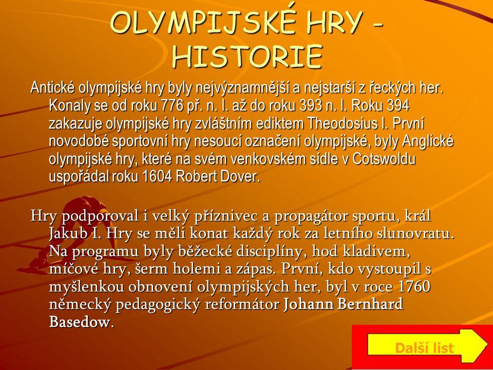 OLYMPIJSKÉ HRY - HISTORIE Antické olympijské hry byly nejvýznamnější a nejstarší z řeckých her. Konaly se od roku 776 př. n. l. až do roku 393 n. l. R