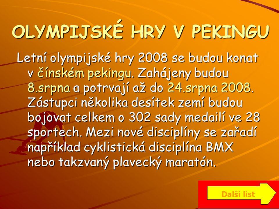 OLYMPIJSKÉ HRY V PEKINGU Letní olympijské hry 2008 se budou konat v čínském pekingu. Zahájeny budou 8.srpna a potrvají až do 24.srpna 2008. Zástupci n