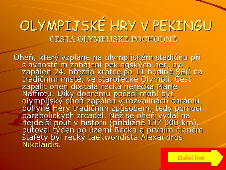 OLYMPIJSKÉ HRY V PEKINGU CESTA OLYMPIJSKÉ POCHODNĚ Oheň, který vzplane na olympijském stadiónu při slavnostním zahájení pekingských her, byl zapálen 2