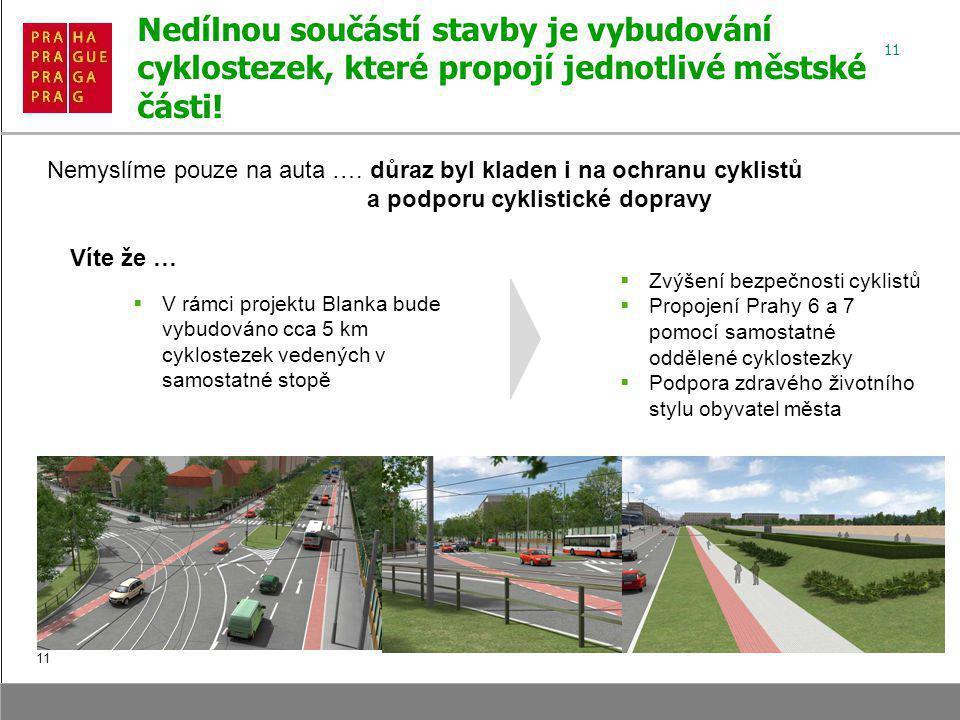11 Nedílnou součástí stavby je vybudování cyklostezek, které propojí jednotlivé městské části.