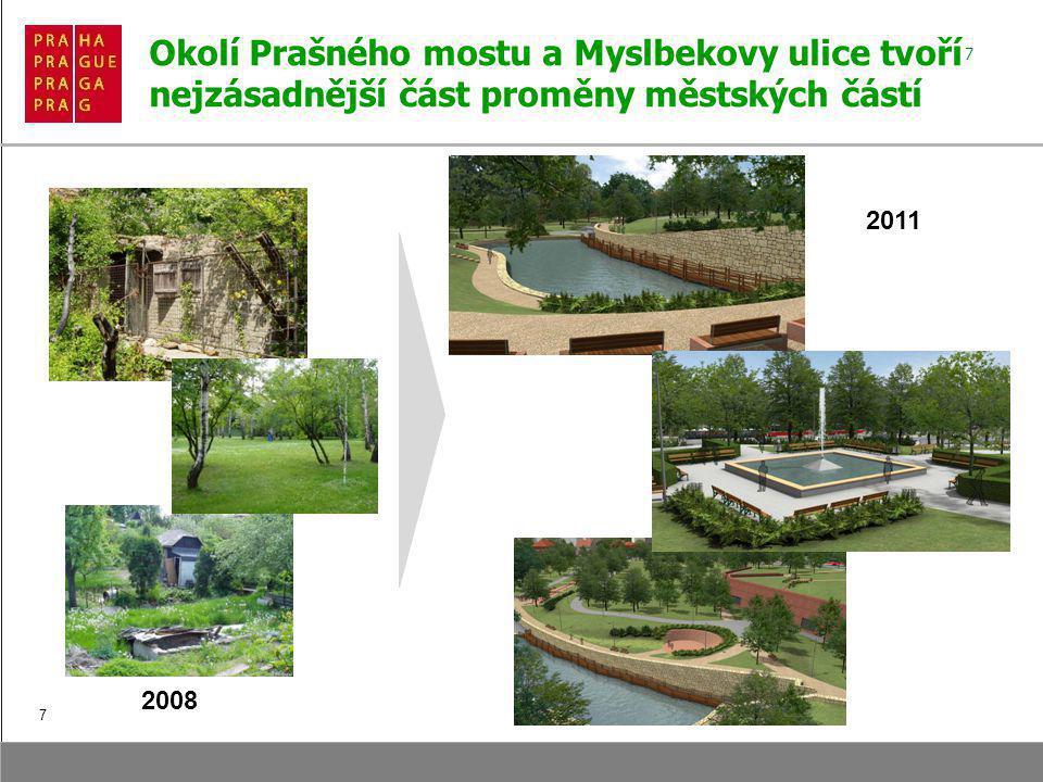 7 Okolí Prašného mostu a Myslbekovy ulice tvoří nejzásadnější část proměny městských částí 7 2008 2011