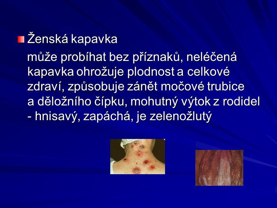 Ženská kapavka může probíhat bez příznaků, neléčená kapavka ohrožuje plodnost a celkové zdraví, způsobuje zánět močové trubice a děložního čípku, mohu