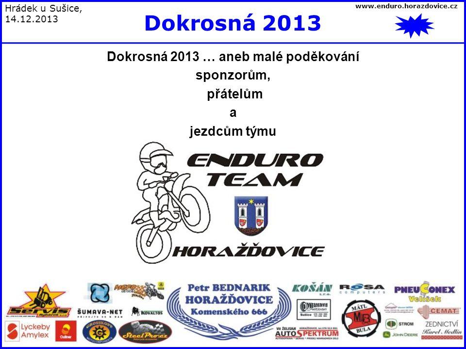 Dokrosná 2013 … aneb malé poděkování sponzorům, přátelům a jezdcům týmu Hrádek u Sušice, 14.12.2013 Dokrosná 2013 www.enduro.horazdovice.cz