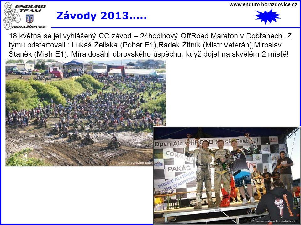 www.enduro.horazdovice.cz Závody 2013….. 18.května se jel vyhlášený CC závod – 24hodinový OffRoad Maraton v Dobřanech. Z týmu odstartovali : Lukáš Žel