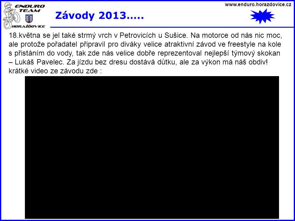 www.enduro.horazdovice.cz Závody 2013….. 18.května se jel také strmý vrch v Petrovicích u Sušice. Na motorce od nás nic moc, ale protože pořadatel při