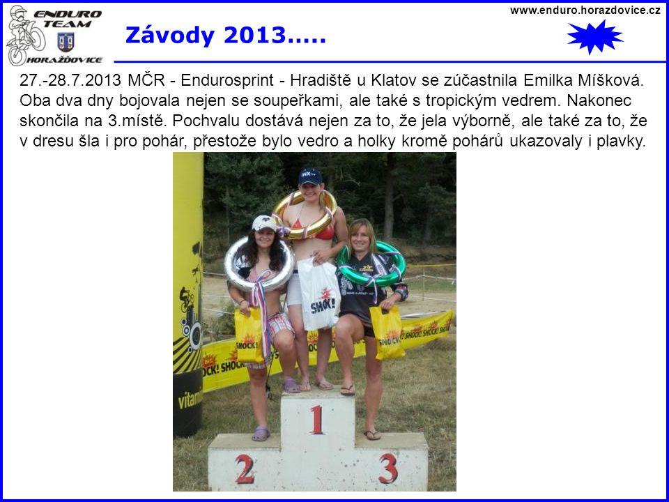 www.enduro.horazdovice.cz Závody 2013….. 27.-28.7.2013 MČR - Endurosprint - Hradiště u Klatov se zúčastnila Emilka Míšková. Oba dva dny bojovala nejen
