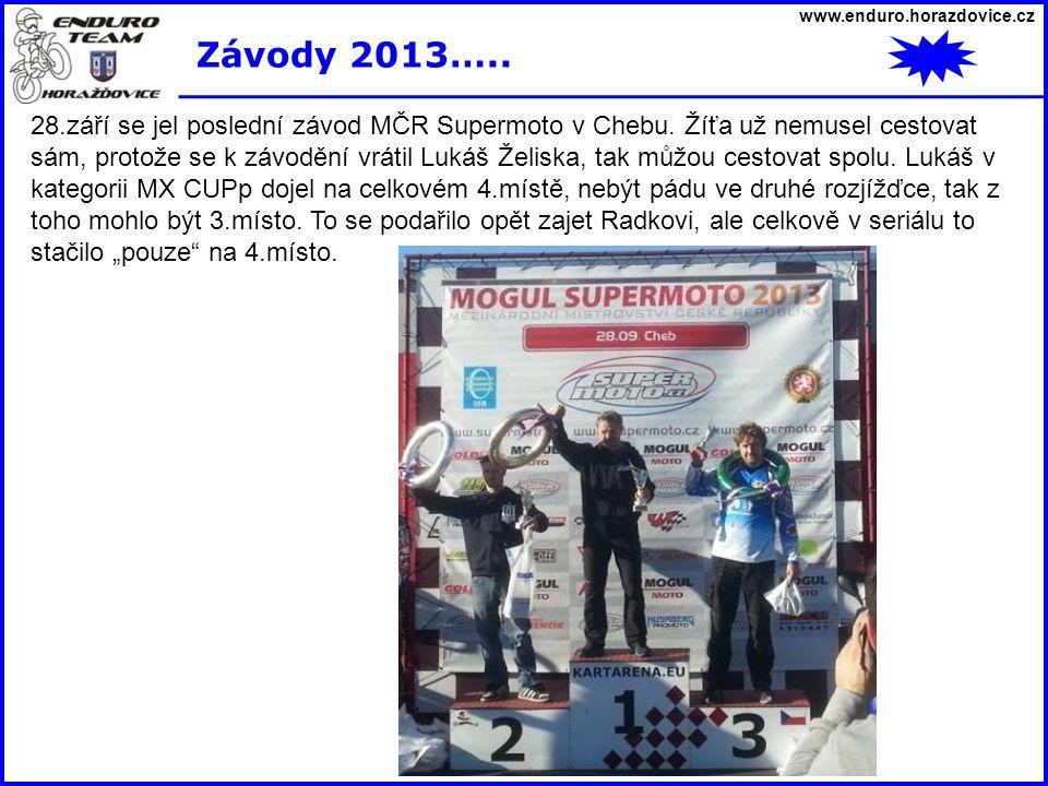 www.enduro.horazdovice.cz Závody 2013….. 28.září se jel poslední závod MČR Supermoto v Chebu. Žíťa už nemusel cestovat sám, protože se k závodění vrát