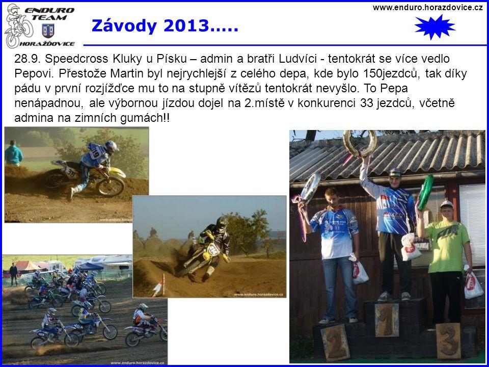 www.enduro.horazdovice.cz Závody 2013….. 28.9. Speedcross Kluky u Písku – admin a bratři Ludvíci - tentokrát se více vedlo Pepovi. Přestože Martin byl