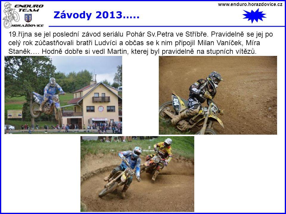 www.enduro.horazdovice.cz Závody 2013….. 19.října se jel poslední závod seriálu Pohár Sv.Petra ve Stříbře. Pravidelně se jej po celý rok zúčastňovali