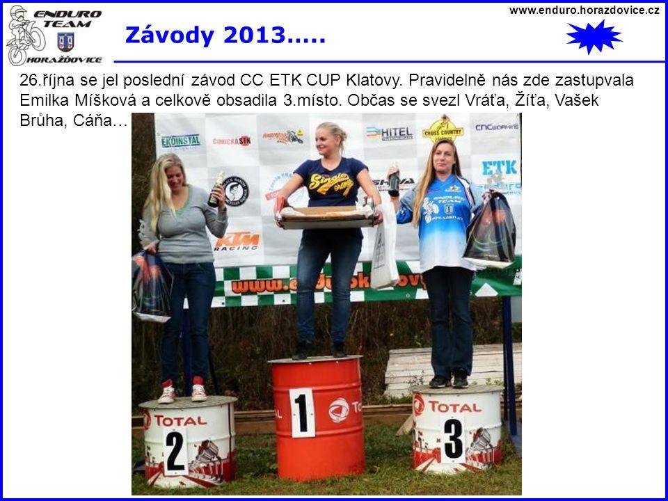www.enduro.horazdovice.cz Závody 2013….. 26.října se jel poslední závod CC ETK CUP Klatovy. Pravidelně nás zde zastupvala Emilka Míšková a celkově obs