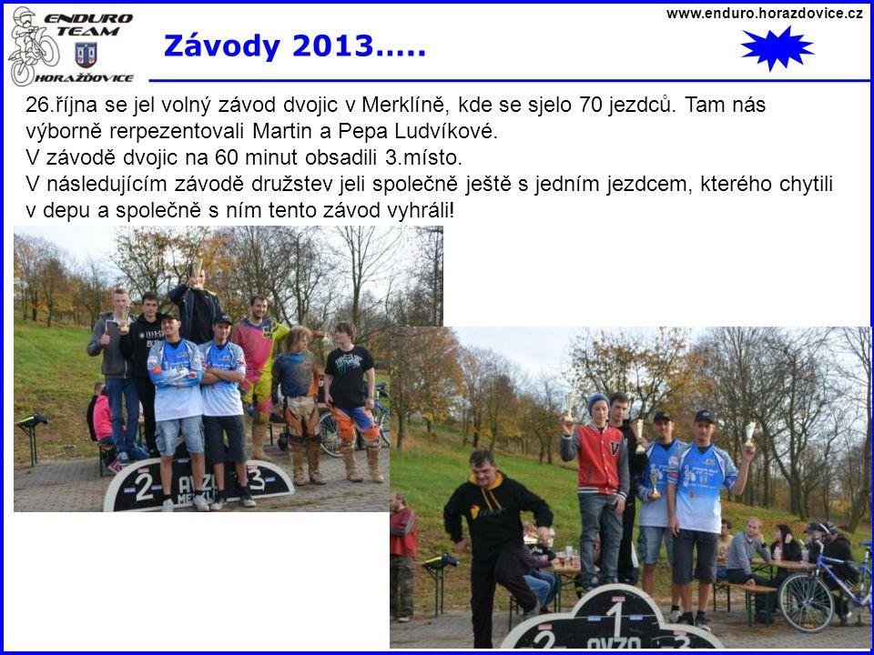 www.enduro.horazdovice.cz Závody 2013….. 26.října se jel volný závod dvojic v Merklíně, kde se sjelo 70 jezdců. Tam nás výborně rerpezentovali Martin