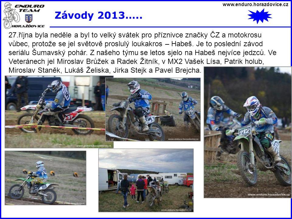www.enduro.horazdovice.cz Závody 2013….. 27.října byla neděle a byl to velký svátek pro příznivce značky ČZ a motokrosu vůbec, protože se jel světově