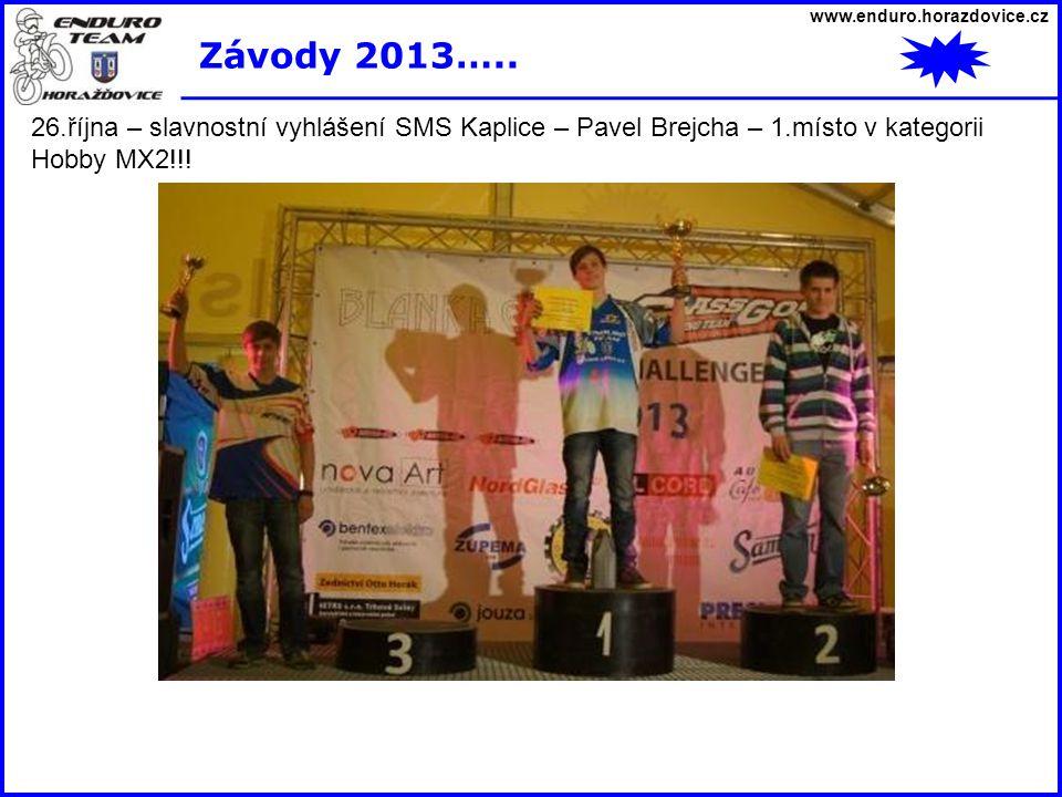 www.enduro.horazdovice.cz Závody 2013….. 26.října – slavnostní vyhlášení SMS Kaplice – Pavel Brejcha – 1.místo v kategorii Hobby MX2!!!