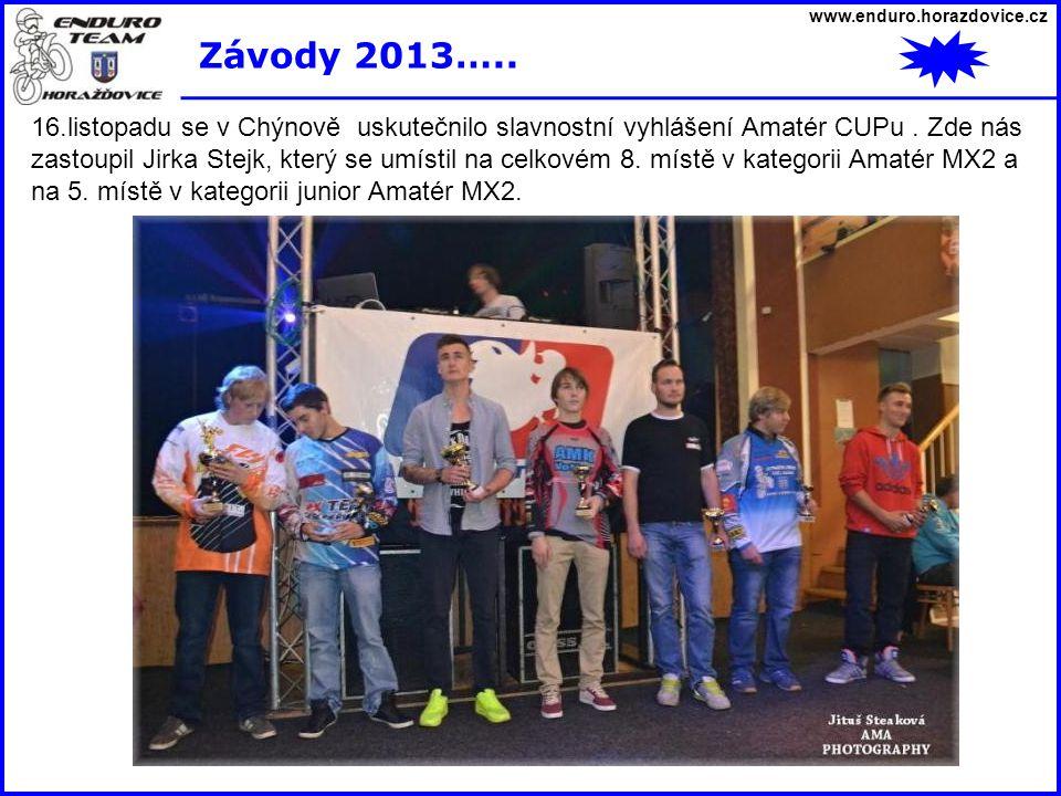 www.enduro.horazdovice.cz Závody 2013….. 16.listopadu se v Chýnově uskutečnilo slavnostní vyhlášení Amatér CUPu. Zde nás zastoupil Jirka Stejk, který