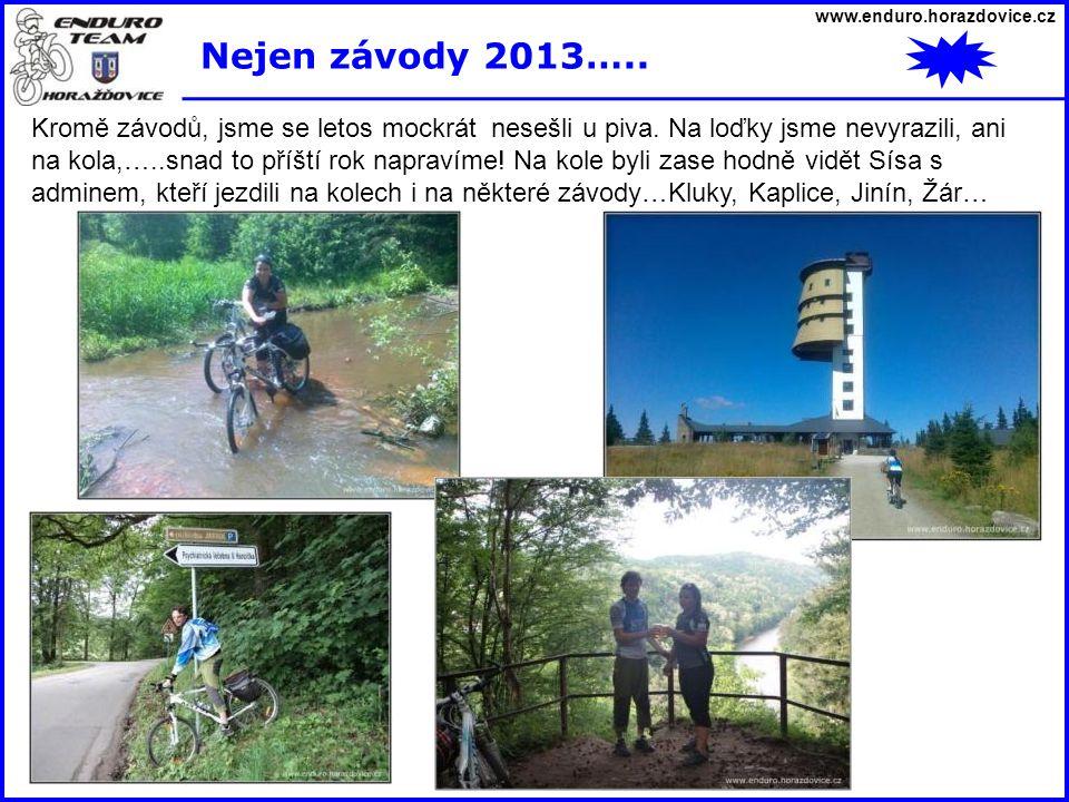 www.enduro.horazdovice.cz Nejen závody 2013….. Kromě závodů, jsme se letos mockrát nesešli u piva. Na loďky jsme nevyrazili, ani na kola,…..snad to př