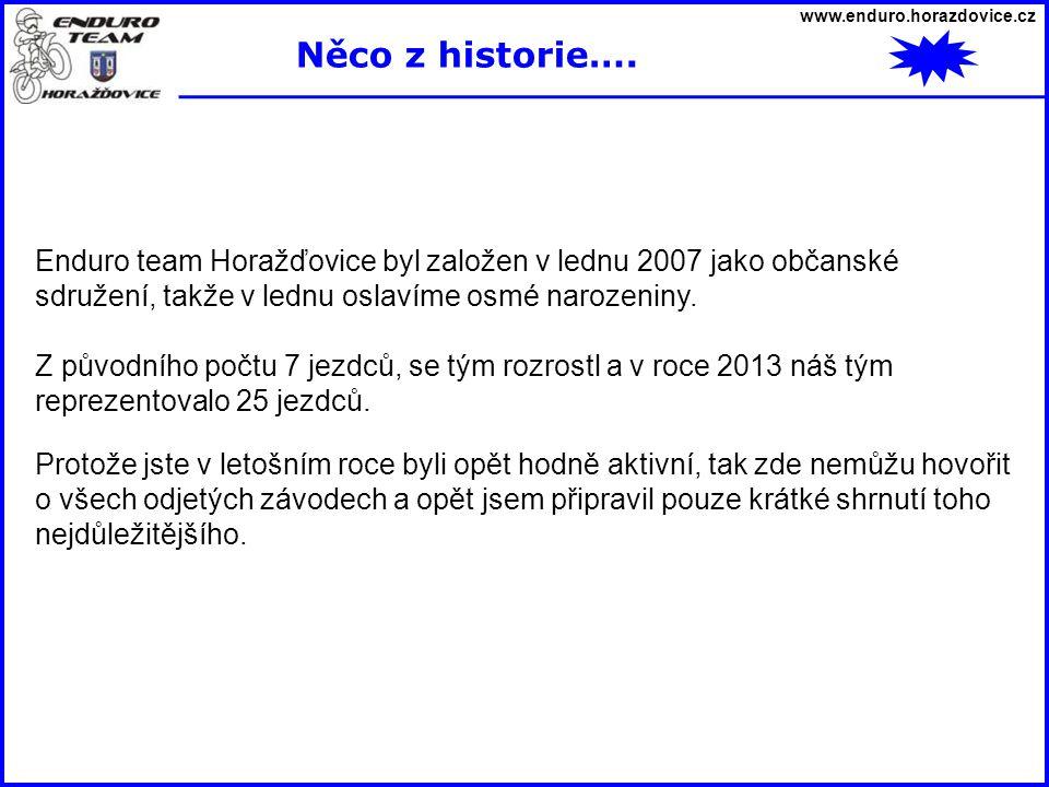 www.enduro.horazdovice.cz Enduro team Horažďovice byl založen v lednu 2007 jako občanské sdružení, takže v lednu oslavíme osmé narozeniny. Z původního