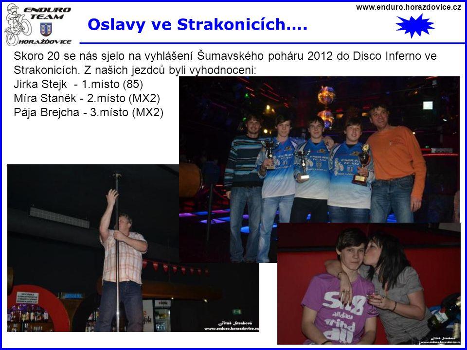 www.enduro.horazdovice.cz Oslavy ve Strakonicích…. Skoro 20 se nás sjelo na vyhlášení Šumavského poháru 2012 do Disco Inferno ve Strakonicích. Z našic