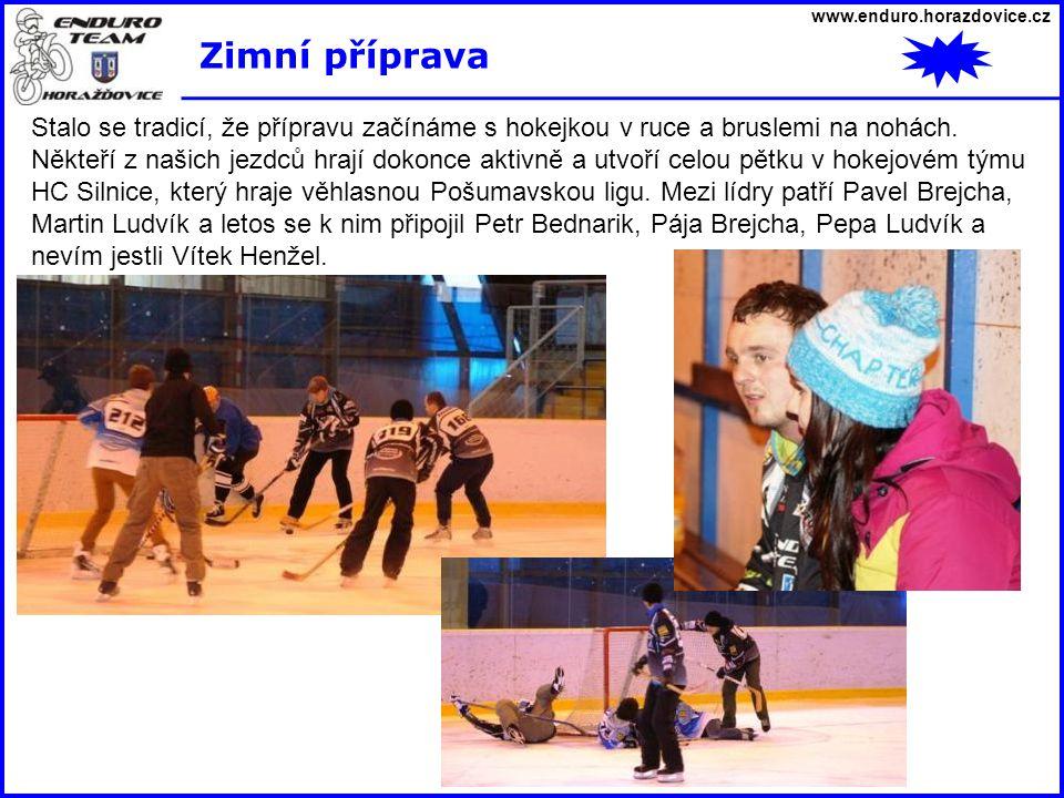 www.enduro.horazdovice.cz Zimní příprava Stalo se tradicí, že přípravu začínáme s hokejkou v ruce a bruslemi na nohách. Někteří z našich jezdců hrají