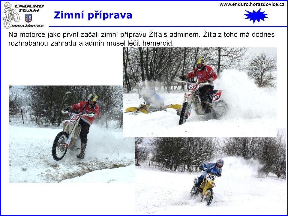 www.enduro.horazdovice.cz Zimní příprava Na motorce jako první začali zimní přípravu Žíťa s adminem. Žíťa z toho má dodnes rozhrabanou zahradu a admin