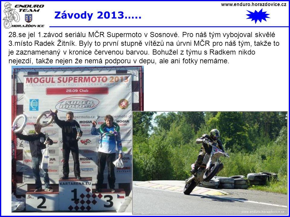 www.enduro.horazdovice.cz Závody 2013….. 28.se jel 1.závod seriálu MČR Supermoto v Sosnové. Pro náš tým vybojoval skvělé 3.místo Radek Žitník. Byly to