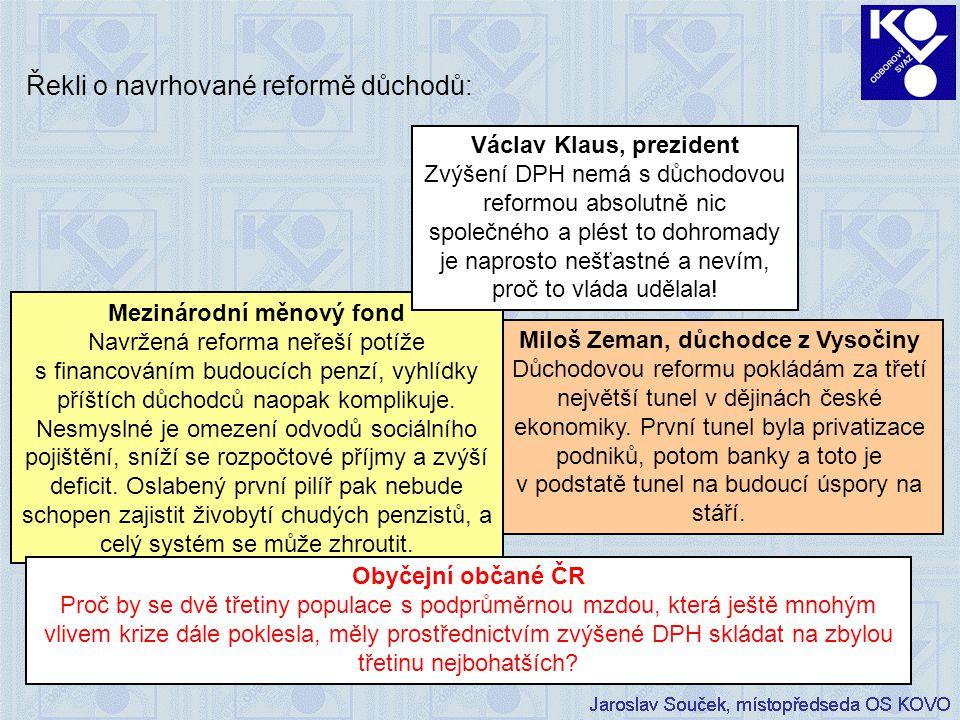 9 Miloš Zeman, důchodce z Vysočiny Důchodovou reformu pokládám za třetí největší tunel v dějinách české ekonomiky.
