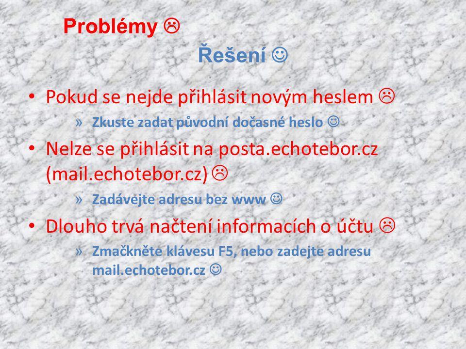 • Pokud se nejde přihlásit novým heslem  » Zkuste zadat původní dočasné heslo  • Nelze se přihlásit na posta.echotebor.cz (mail.echotebor.cz)  » Za