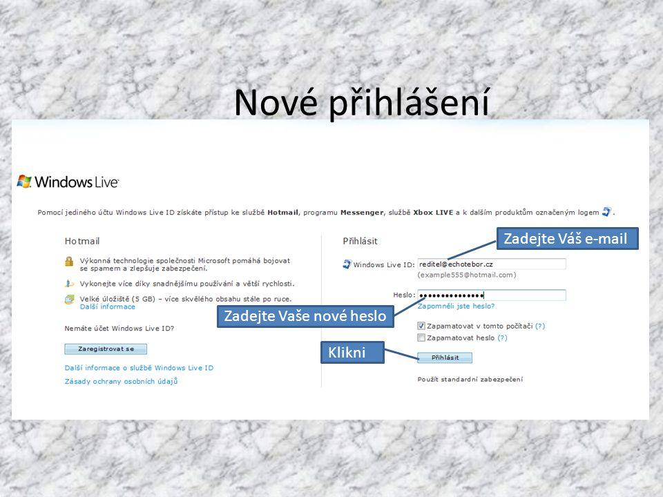 Zadejte Váš e-mail Zadejte Vaše nové heslo Klikni Nové přihlášení