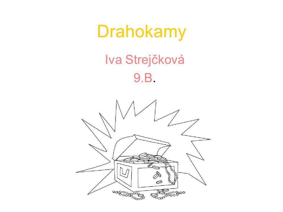 Drahokamy Iva Strejčková 9.B.