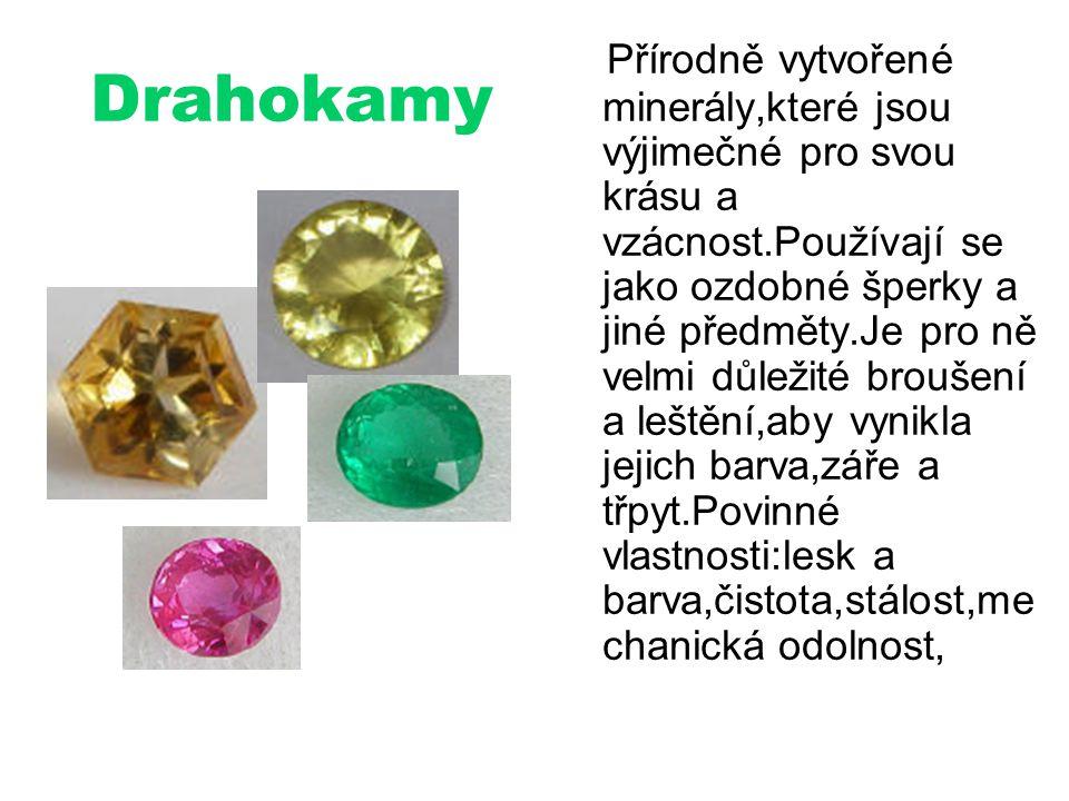 Drahokamy Přírodně vytvořené minerály,které jsou výjimečné pro svou krásu a vzácnost.Používají se jako ozdobné šperky a jiné předměty.Je pro ně velmi