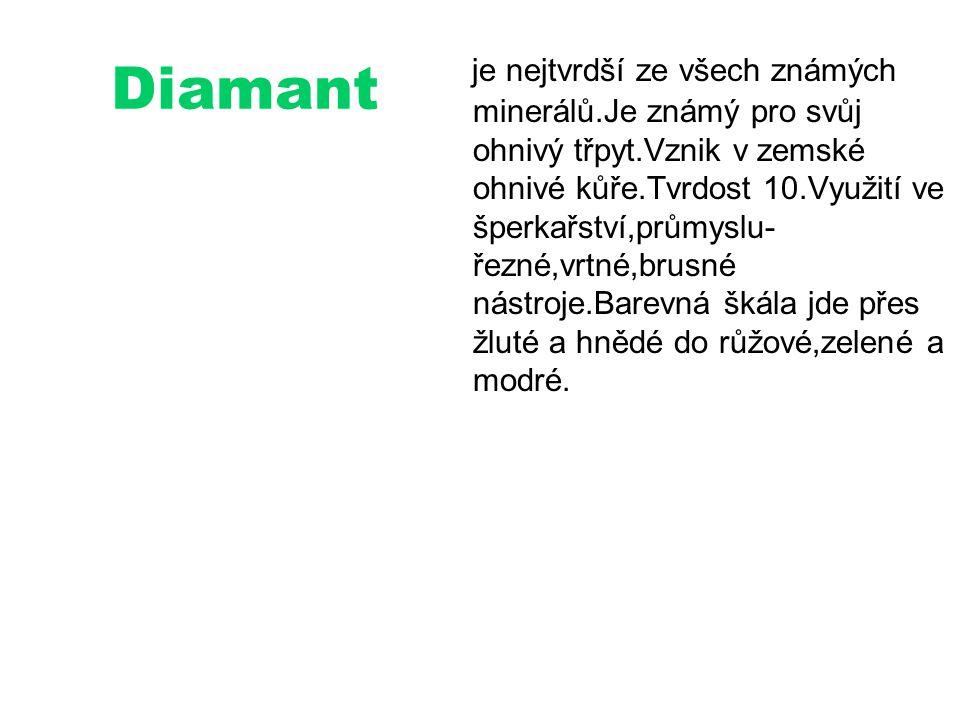 Diamant je nejtvrdší ze všech známých minerálů.Je známý pro svůj ohnivý třpyt.Vznik v zemské ohnivé kůře.Tvrdost 10.Využití ve šperkařství,průmyslu- ř
