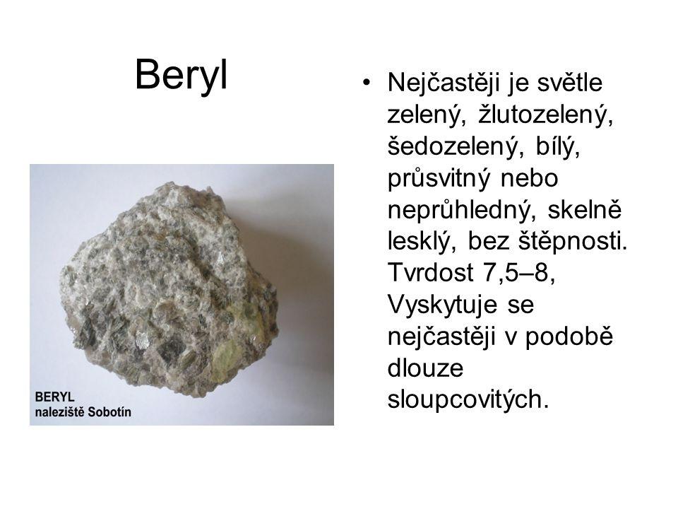 Beryl •Nejčastěji je světle zelený, žlutozelený, šedozelený, bílý, průsvitný nebo neprůhledný, skelně lesklý, bez štěpnosti. Tvrdost 7,5–8, Vyskytuje