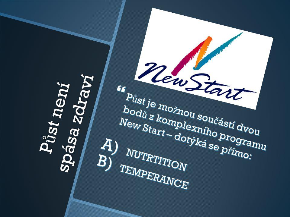 P ů st není spása zdraví  P ů st je mo ž nou sou č ástí dvou bod ů z komplexního programu New Start – dotýká se p ř ímo: A) NUTRTITION B) TEMPERANCE