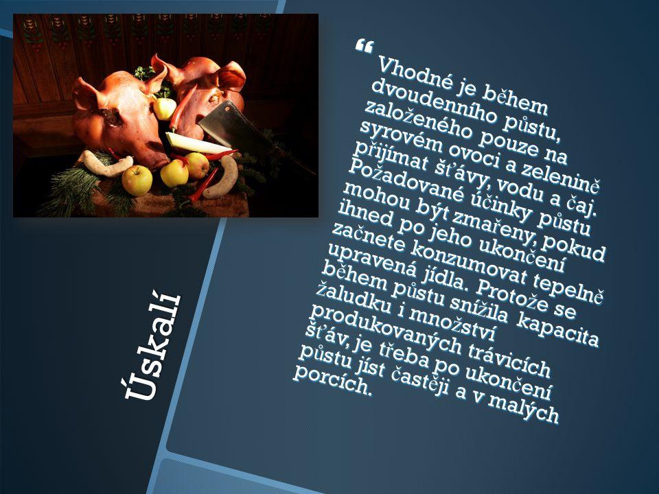 Úskalí Úskalí  Vhodné je b ě hem dvoudenního p ů stu, zalo ž eného pouze na syrovém ovoci a zelenin ě p ř ijímat š ť ávy, vodu a č aj.