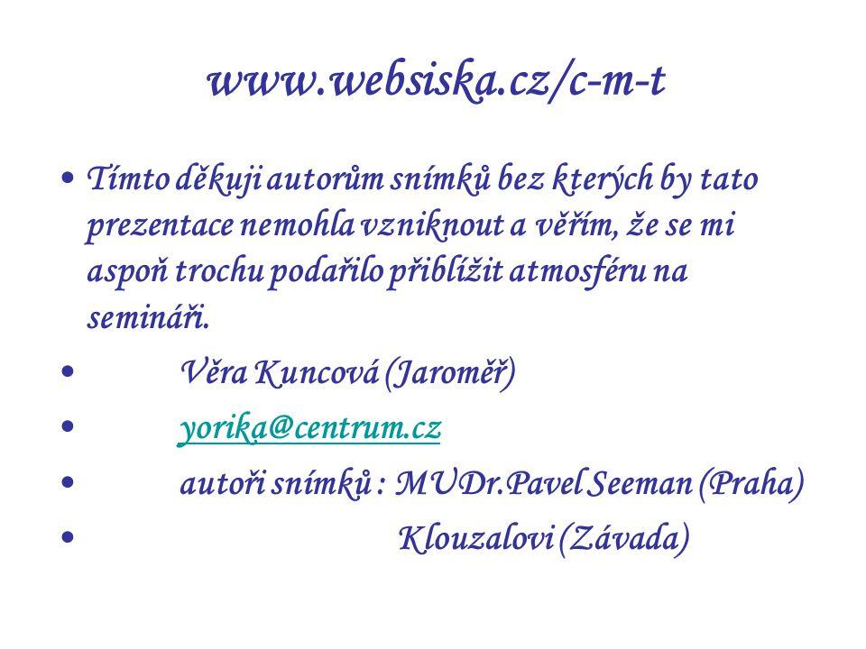www.websiska.cz/c-m-t •Tímto děkuji autorům snímků bez kterých by tato prezentace nemohla vzniknout a věřím, že se mi aspoň trochu podařilo přiblížit atmosféru na semináři.