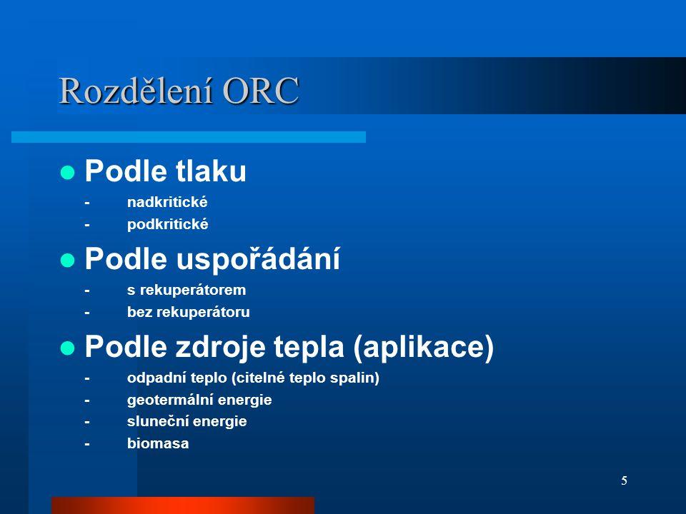 5 Rozdělení ORC  Podle tlaku -nadkritické -podkritické  Podle uspořádání -s rekuperátorem -bez rekuperátoru  Podle zdroje tepla (aplikace) -odpadní