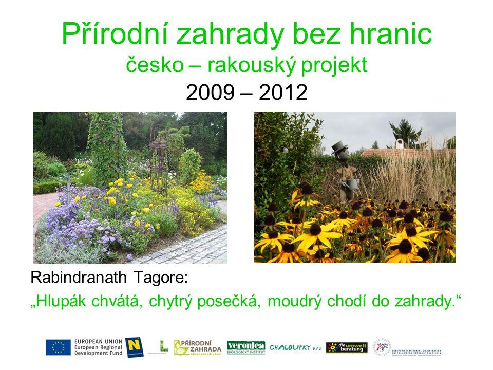 """Přírodní zahrady bez hranic česko – rakouský projekt 2009 – 2012 Rabindranath Tagore: """"Hlupák chvátá, chytrý posečká, moudrý chodí do zahrady."""