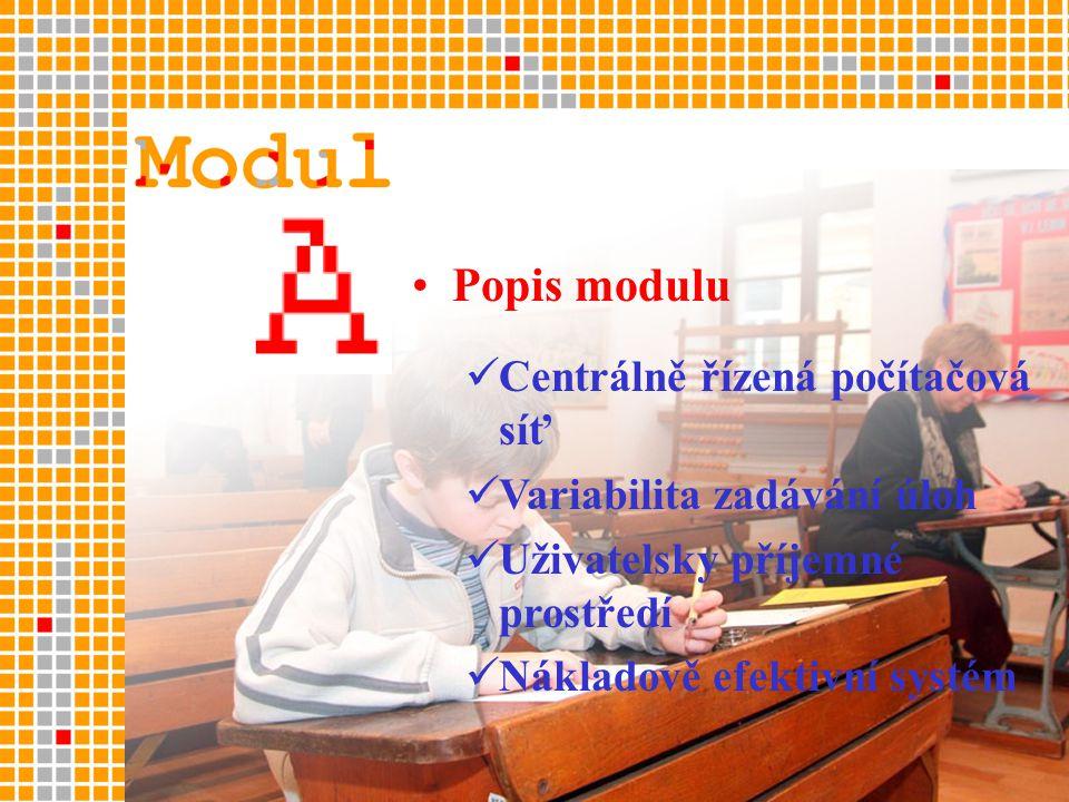 •Popis modulu  Centrálně řízená počítačová síť  Variabilita zadávání úloh  Uživatelsky příjemné prostředí  Nákladově efektivní systém