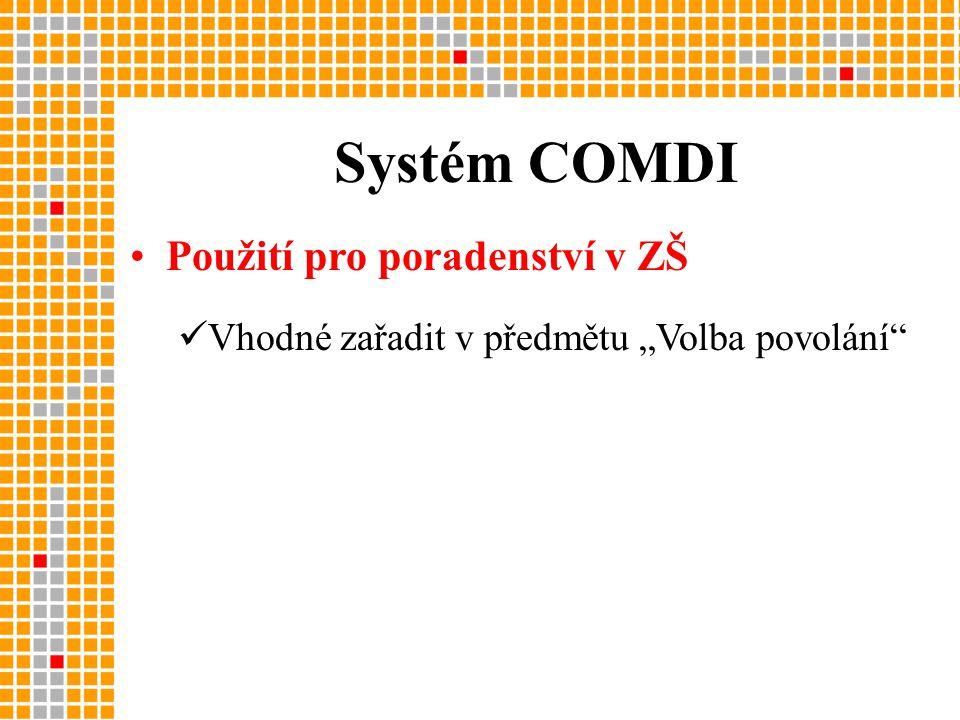 """Systém COMDI •Použití pro poradenství v ZŠ  Vhodné zařadit v předmětu """"Volba povolání"""