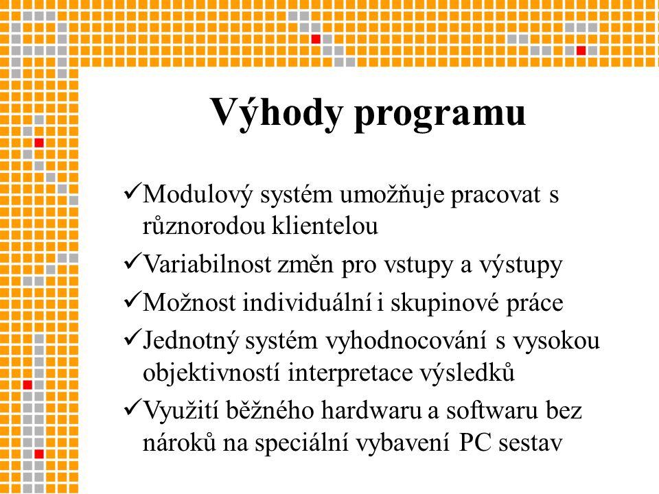  Modulový systém umožňuje pracovat s různorodou klientelou  Variabilnost změn pro vstupy a výstupy  Možnost individuální i skupinové práce  Jednotný systém vyhodnocování s vysokou objektivností interpretace výsledků  Využití běžného hardwaru a softwaru bez nároků na speciální vybavení PC sestav Výhody programu